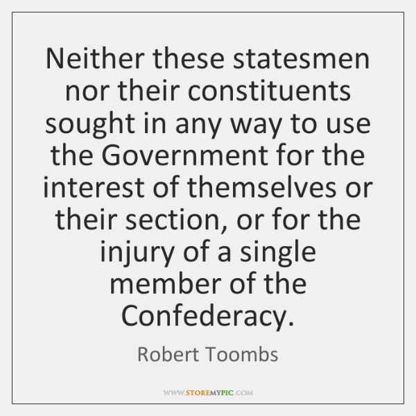 Neither these statesmen nor their constituents sought in any way to use ...