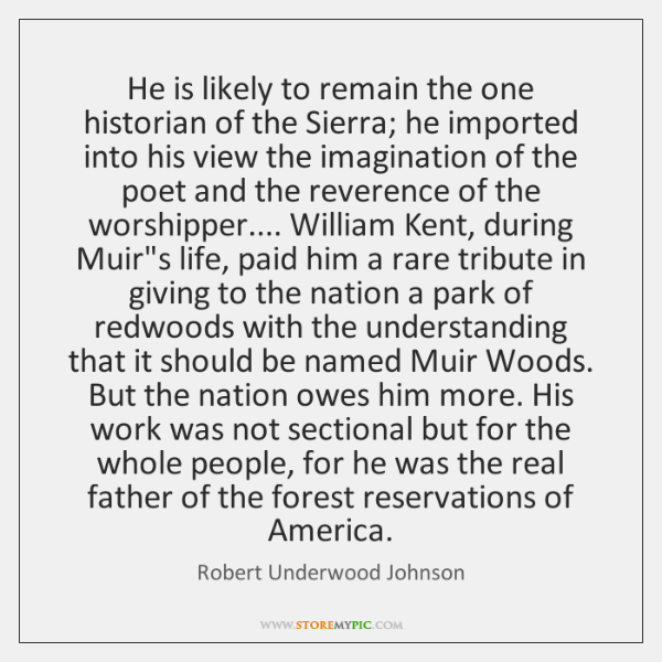 He is likely to remain the one historian of the Sierra; he ...