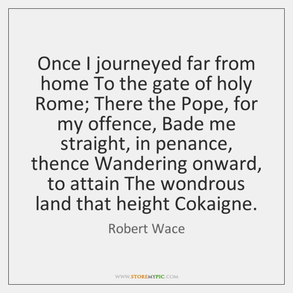 Once I journeyed far from home To the gate of holy Rome; ...