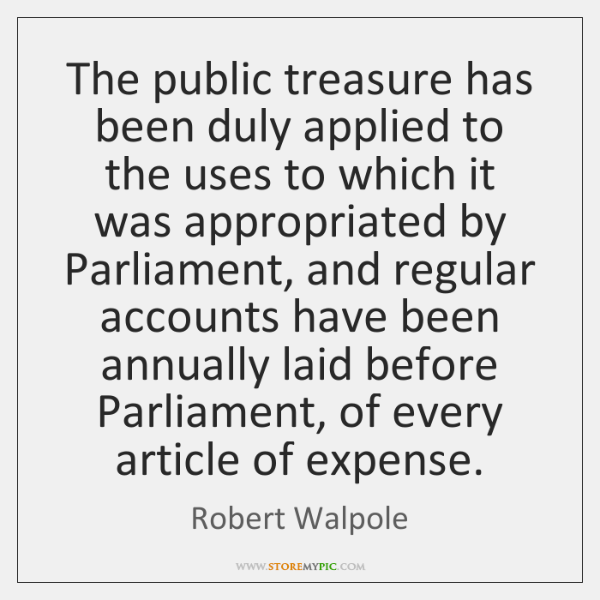 The public treasure has been duly applied to the uses to which ...