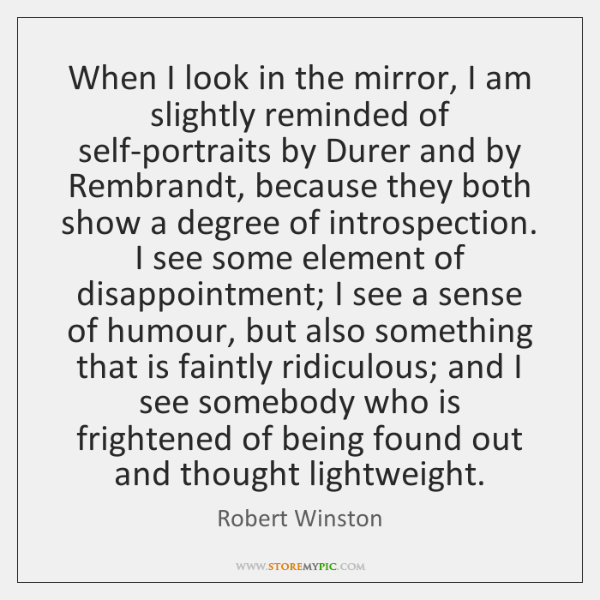 When I look in the mirror, I am slightly reminded of self-portraits ...