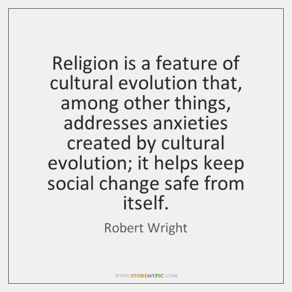 Religion is a feature of cultural evolution that, among other things, addresses ...
