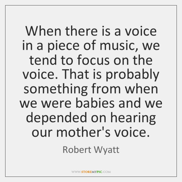 When there is a voice in a piece of music, we tend ...