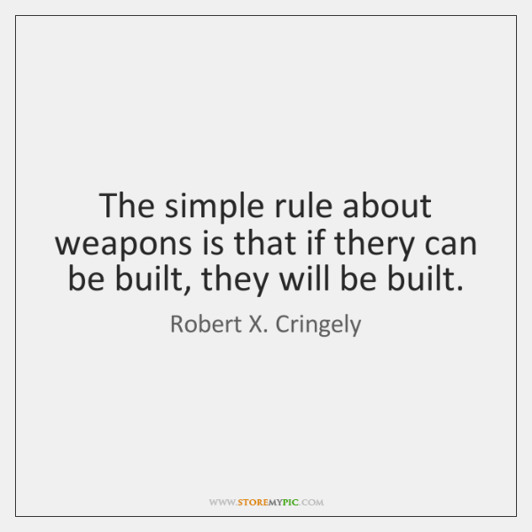 The simple rule about weapons is that if thery can be built, ...
