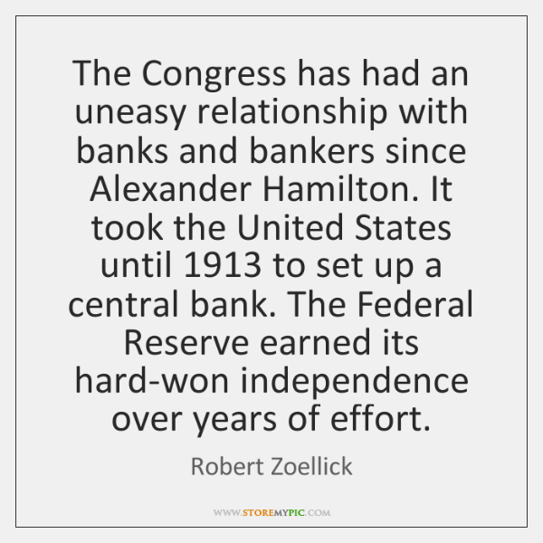 The Congress has had an uneasy relationship with banks and bankers since ...
