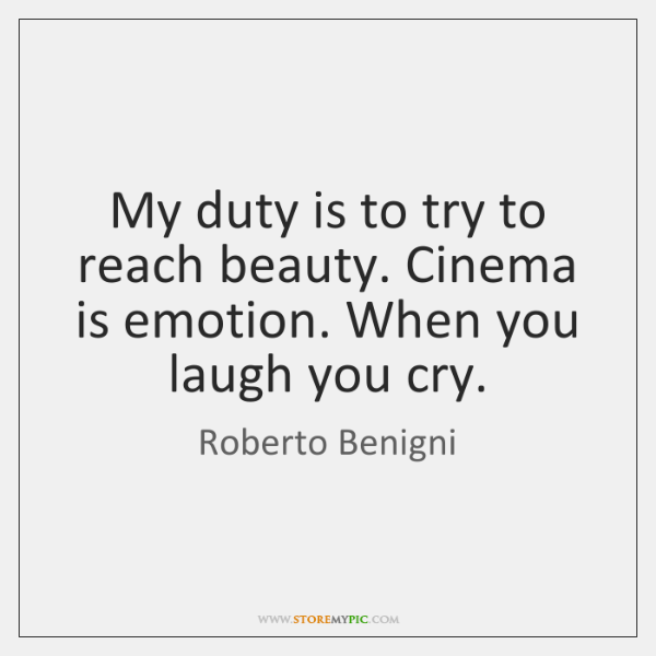My duty is to try to reach beauty. Cinema is emotion. When ...