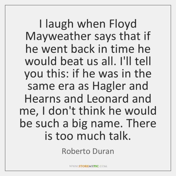 I laugh when Floyd Mayweather says that if he went back in ...