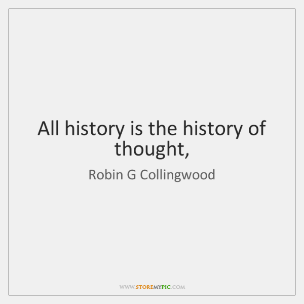 All history is the history of thought,
