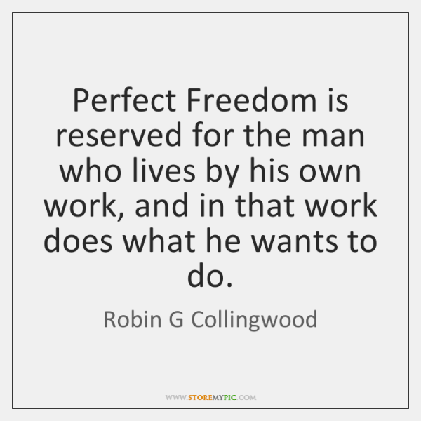 Perfect Freedom is reserved for the man who lives by his own ...