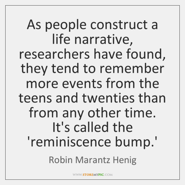 As people construct a life narrative, researchers have found, they tend to ...