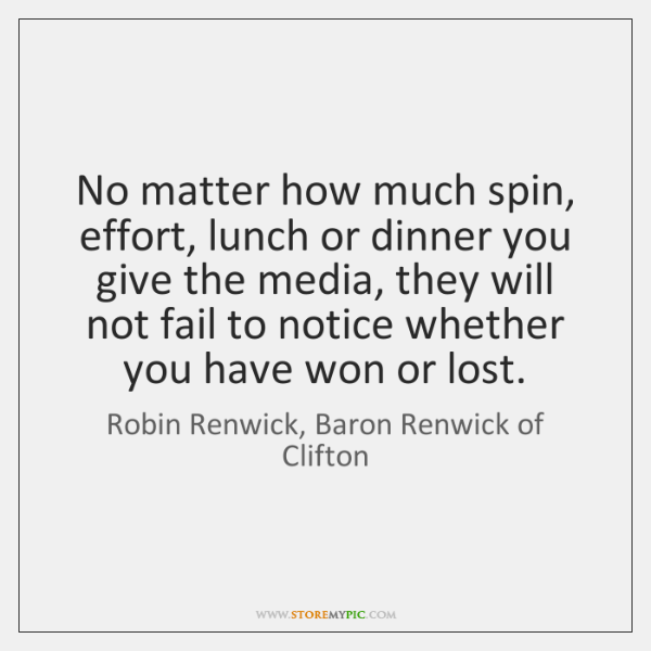 No matter how much spin, effort, lunch or dinner you give the ...