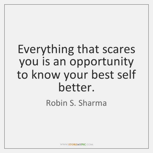 Everything that scares you is an opportunity to know your best self ...