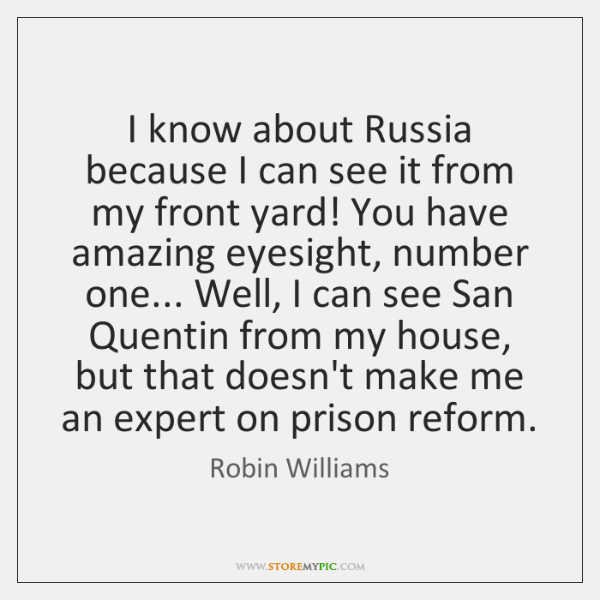 I know about Russia because I can see it from my front ...