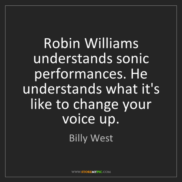 Billy West: Robin Williams understands sonic performances. He understands...
