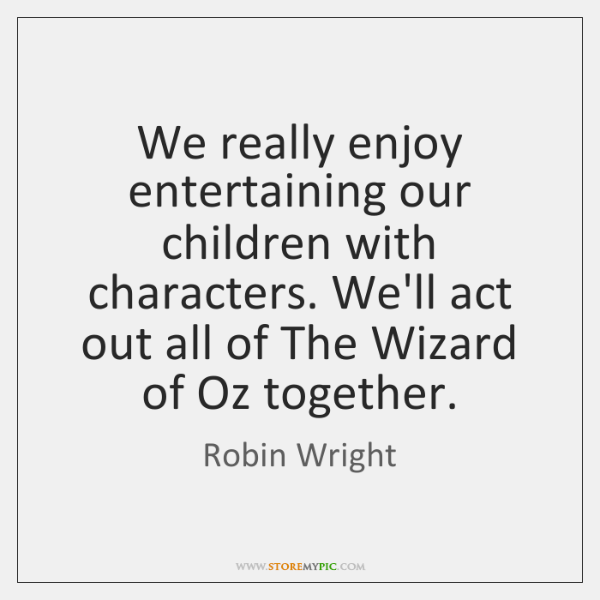 We really enjoy entertaining our children with characters. We'll act out all ...