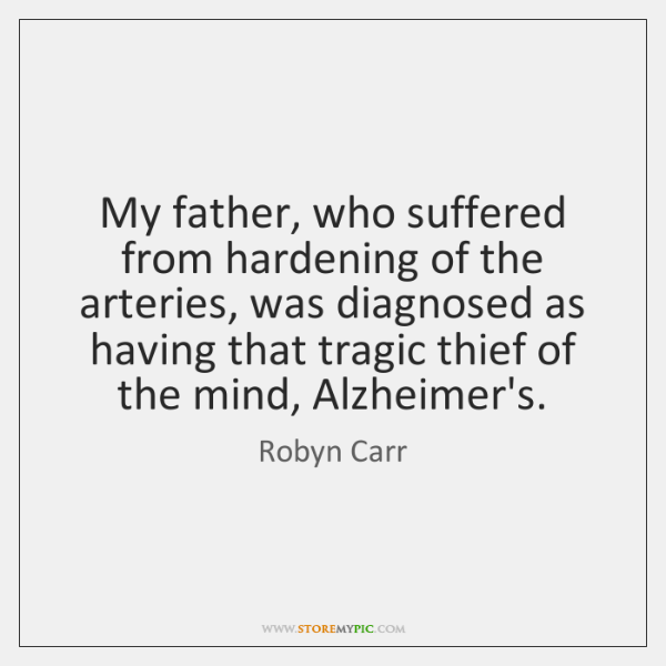 My father, who suffered from hardening of the arteries, was diagnosed as ...