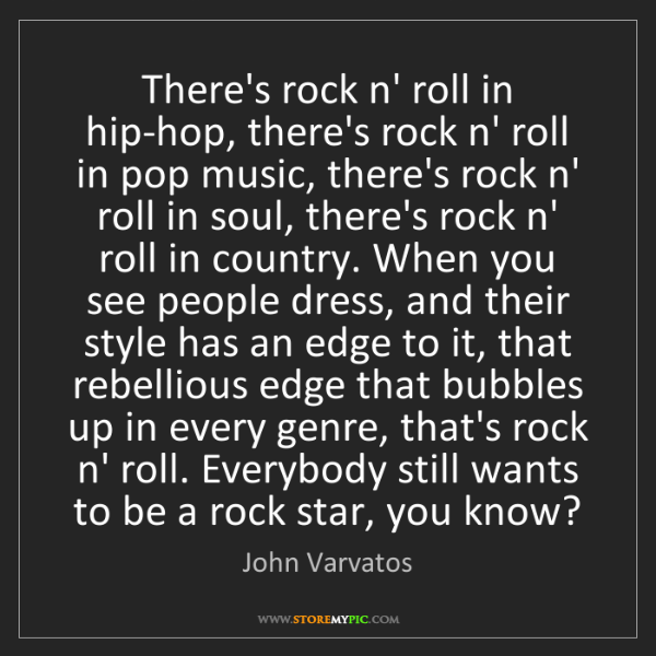 John Varvatos: There's rock n' roll in hip-hop, there's rock n' roll...