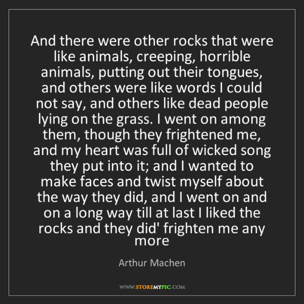 Arthur Machen: And there were other rocks that were like animals, creeping,...