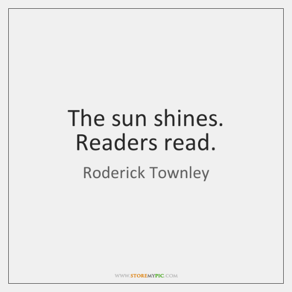 The sun shines. Readers read.