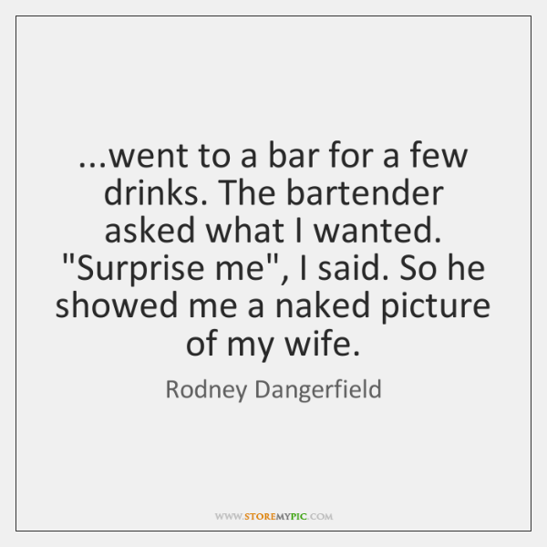 ...went to a bar for a few drinks. The bartender asked what ...