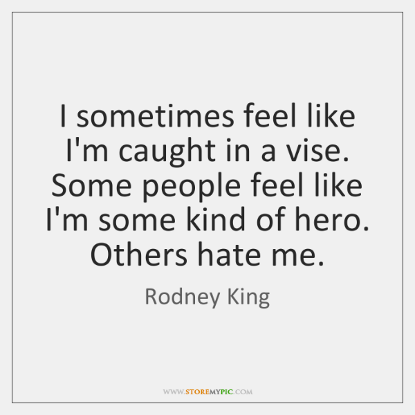 I sometimes feel like I'm caught in a vise. Some people feel ...