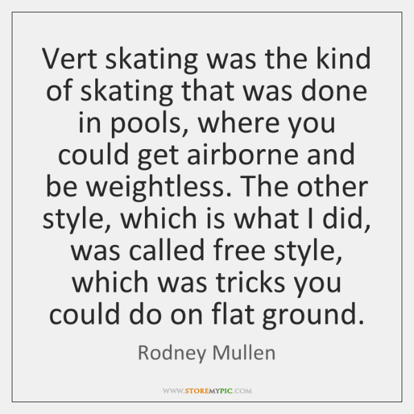 Vert skating was the kind of skating that was done in pools, ...