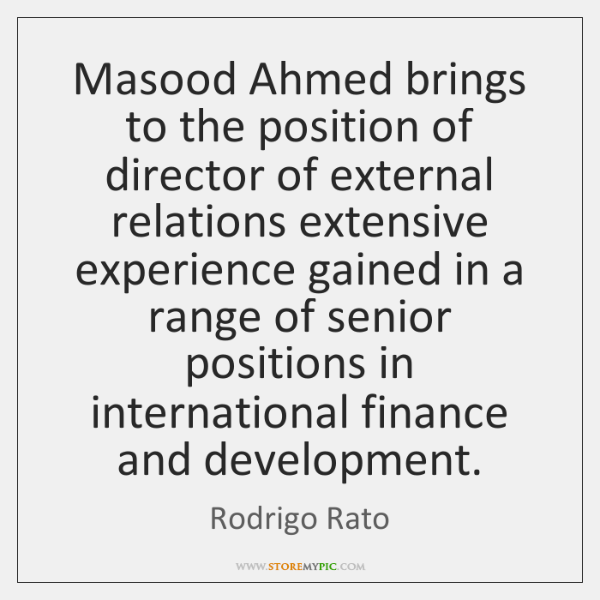 Masood Ahmed brings to the position of director of external relations extensive ...
