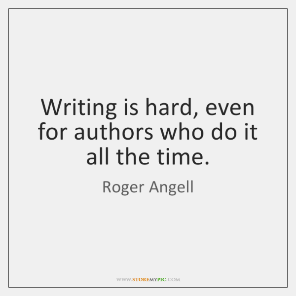 Writing is hard, even for authors who do it all the time.