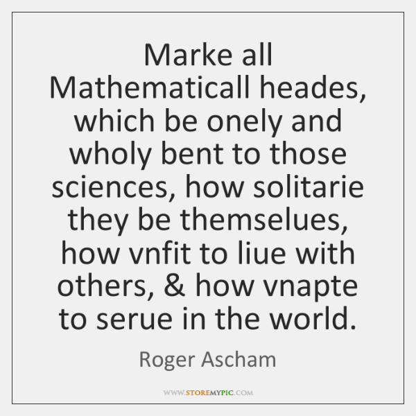 Marke all Mathematicall heades, which be onely and wholy bent to those ...