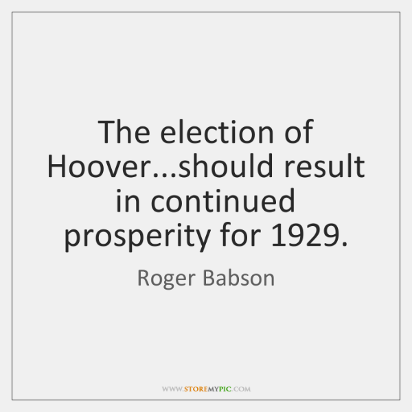 The election of Hoover...should result in continued prosperity for 1929.