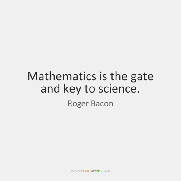 Mathematics is the gate and key to science.