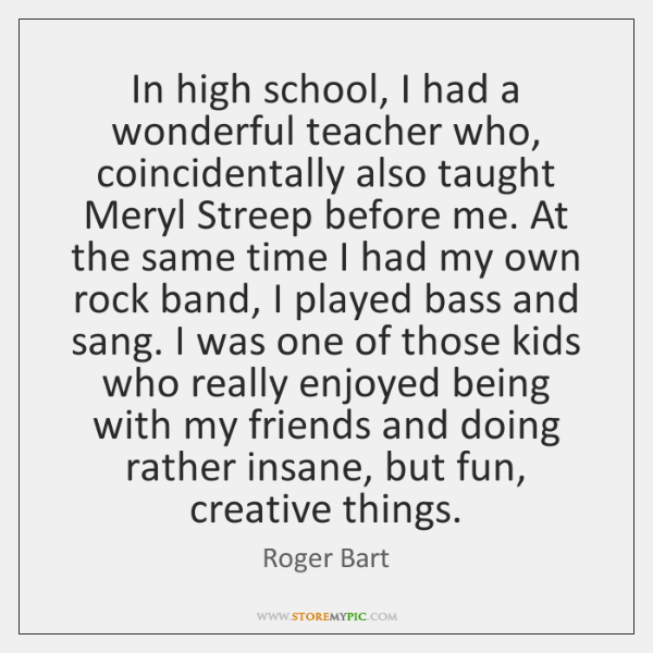 In high school, I had a wonderful teacher who, coincidentally also taught ...