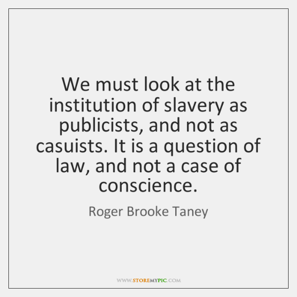 We must look at the institution of slavery as publicists, and not ...
