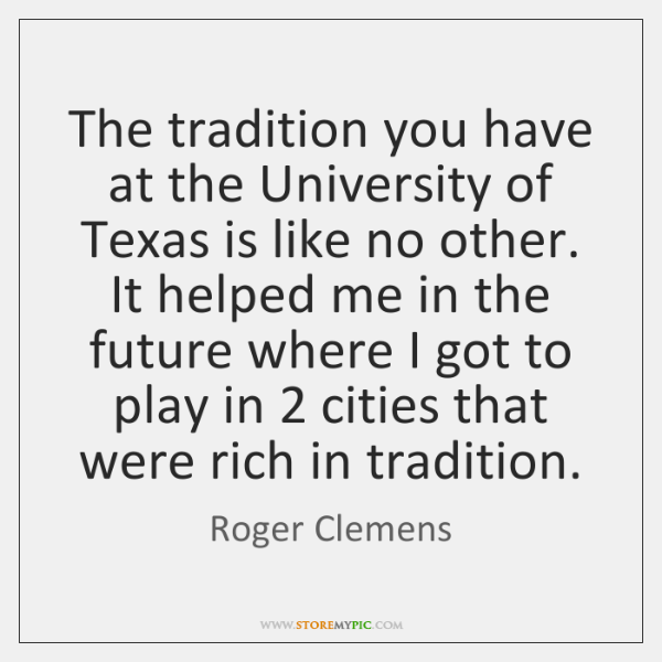 The tradition you have at the University of Texas is like no ...