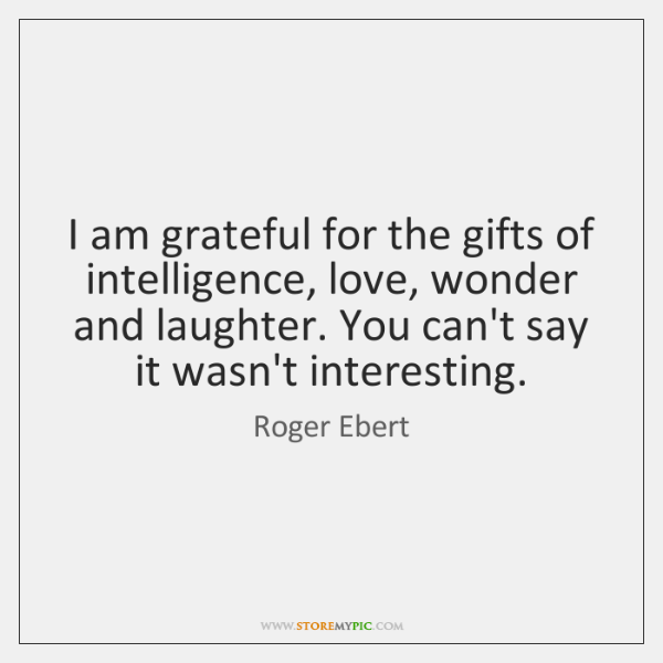 I am grateful for the gifts of intelligence, love, wonder and laughter. ...