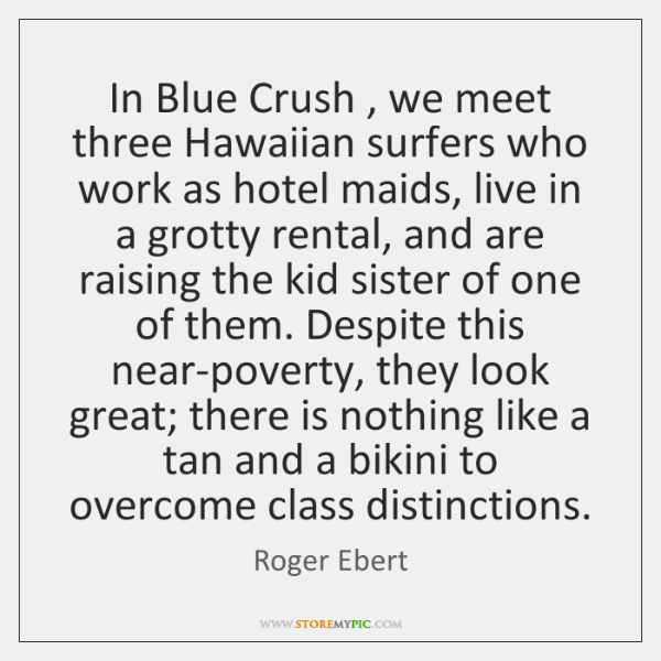 In Blue Crush , we meet three Hawaiian surfers who work as hotel ...
