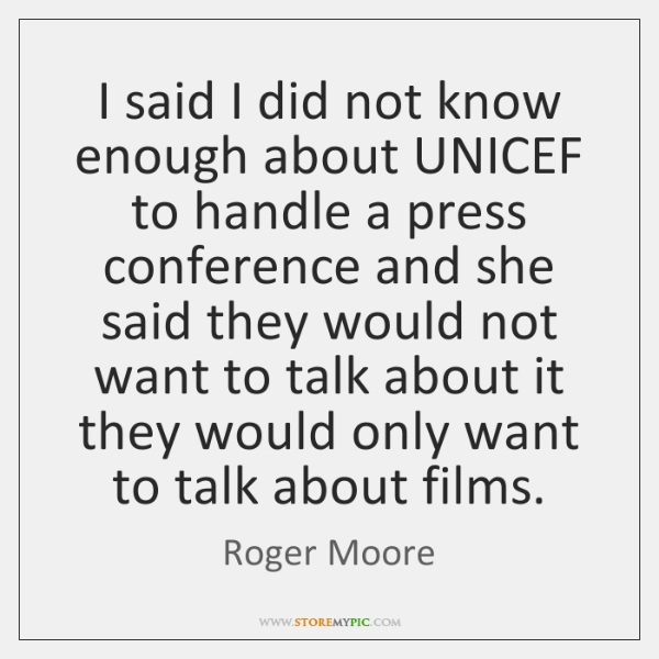 I said I did not know enough about UNICEF to handle a ...