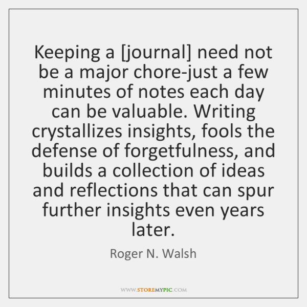 Keeping a [journal] need not be a major chore-just a few minutes ...