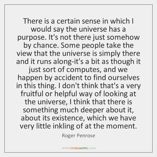There is a certain sense in which I would say the universe ...