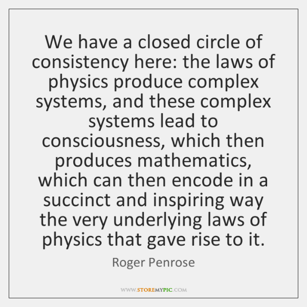 We have a closed circle of consistency here: the laws of physics ...