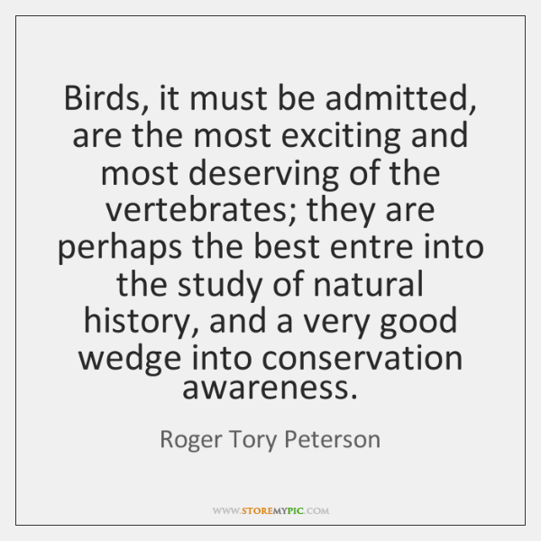 Birds, it must be admitted, are the most exciting and most deserving ...