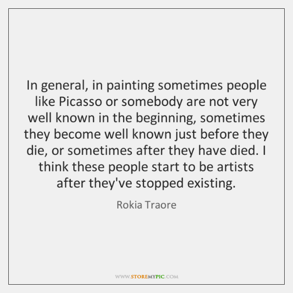 In general, in painting sometimes people like Picasso or somebody are not ...