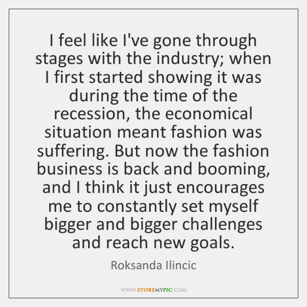 I feel like I've gone through stages with the industry; when I ...