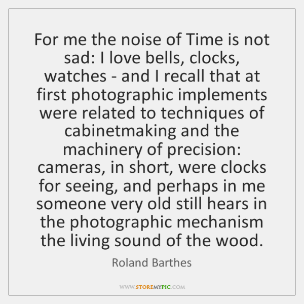 For me the noise of Time is not sad: I love bells, ...