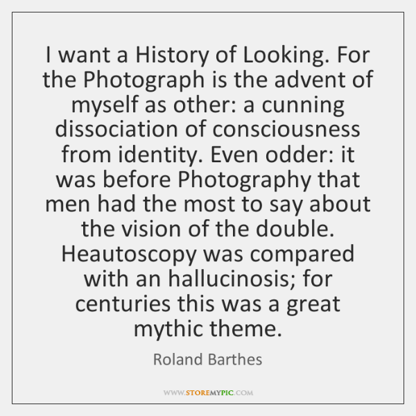 I want a History of Looking. For the Photograph is the advent ...