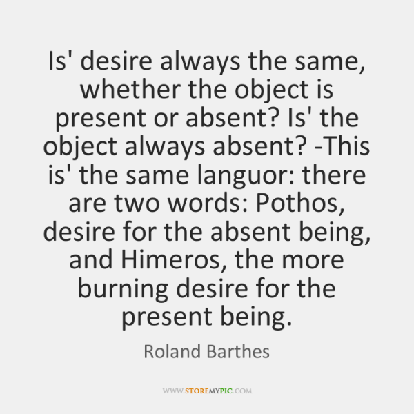 Is' desire always the same, whether the object is present or absent? ...