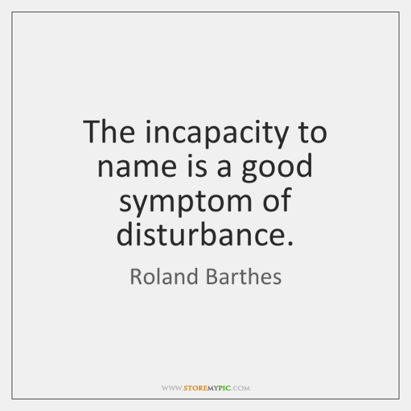 The incapacity to name is a good symptom of disturbance.