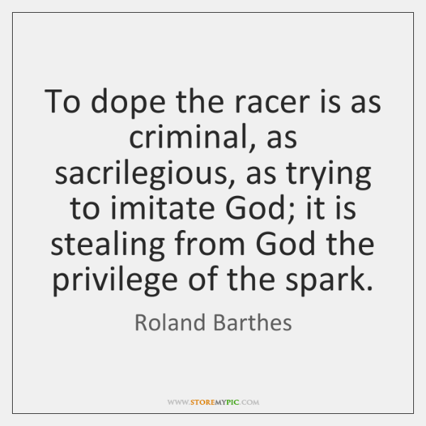 To dope the racer is as criminal, as sacrilegious, as trying to ...