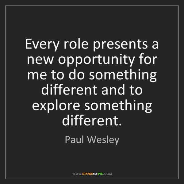 Paul Wesley: Every role presents a new opportunity for me to do something...