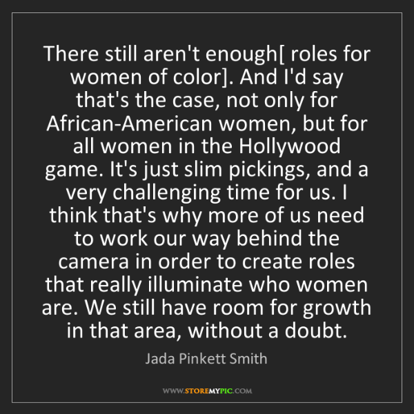 Jada Pinkett Smith: There still aren't enough[ roles for women of color]....